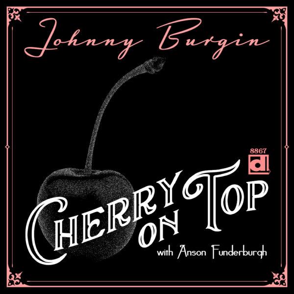 "Johnny Burgin ""Cherry on Top"""
